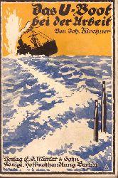 Kirchner, Johannes  Das U-Boot bei der Arbeit (Seine Technik und Wirkungsweise in Wort und Bild)