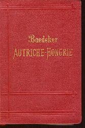 Baedeker, Karl:  Autriche-Hongrie y compris Cettigne, Belgrade et Bucarest (Manuel du Voyageur)  treizieme Ed.