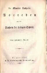 Luther - Luther, Martin:  Dr. Martin Luther`s Vorreden zu den Büchern der heiligen Schrft (neue gesammelte Ausgabe)