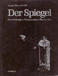 Spiegel - Baltrusaitis, Jurgis:  Der Spiegel (Entdeckungen, Täuschungen, Phantasien)  1. Ausgabe