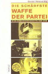 Holzweißig, Gunter  Die  schärfste Waffe der Partei (Eine Mediengeschichte der DDR)