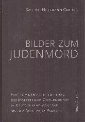 Hoffmann-Curtius, Kathrin  Bilder zum Judenmord (Eine kommentierte Sichtung der Malerei und Zeichenkunst in Deutschland von 1945 bis zum Auschwitz-Prozess)