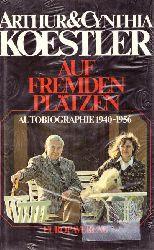 Koestler, Arthur; und Cynthia Koestler:  Auf fremden Plätzen (Bericht über die gemeinsame Zeit. Autobiographie 1940-1956)  1. Auflage
