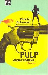 Bukowski, Charles (Verfasser) und Carl (Übersetzer) Weissner  Pulp - ausgeträumt [Roman]
