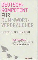 Maier, Katharina  Deutschkompetent für Dummwortverbraucher (Neudeutsch-deutsch)