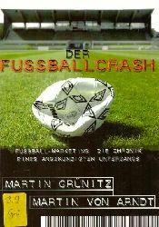 Grünitz, Martin; und Martin von Arndt:  Der Fußballcrash : Fußball-Marketing (Die Chronik eines angekündigten Untergangs)  1. Auflage
