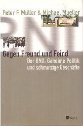 Müller, Peter F.; und Michael Mueller:  Gegen Freund und Feind (Der BND: Geheime Politik und schmutzige Geschäfte. Die Geschichte des BND unter Rückgriff auf bisher unzugängliche Quellen)  1. Ausgabe