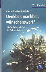 Böddeker, Karl W.  Denkbar, machbar, wünschenswert? (Wie Technik und Kultur die Welt verändern)