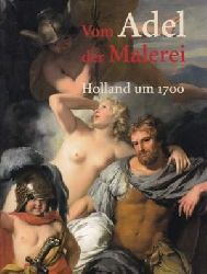 Mai, Ekkehard (Herausgeber)  Vom Adel der Malerei (Holland um 1700)