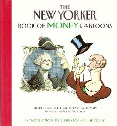 Buckley, Christopher (Intro.) und Robert (Ed.) Mankoff  The New Yorker (Book of Money Cartoon. The Influence, Power, and occasional Insanity of Money in all our Lives)