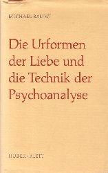 Balint, Michael  Die Urformen der Liebe und die Technik der Psychoanalyse