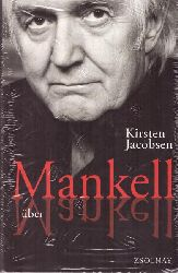 Jacobsen, Kirsten (Verfasser); Henning (Verfasser) Mankell und Lutz (Übersetzer) Volke:  Mankell über Mankell (Kurt Wallander und der Zustand der Welt)