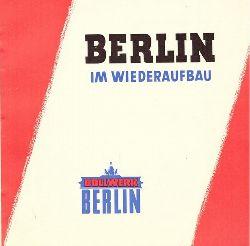 Bollwerk Berlin. Berlin im Wiederaufbau. So sieht es bei uns aus