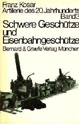 Kosar, Franz:  Schwere Geschütze und Eisenbahngeschütze 1. Auflage