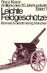 Kosar, Franz:  Leichte Feldgeschütze 1. Auflage