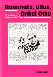 Pforzheim - Lausch, Hans:  Bommatz, Ullus, Onkel Otto (Pforzheimer Sportgeschichten)  1. Auflage