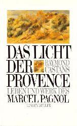 Pagnol,, Marcel - Castans, Raymond:  Das Licht der Provence (Leben und Werk des Marcel Pagnol (1895-1974))  1. Auflage