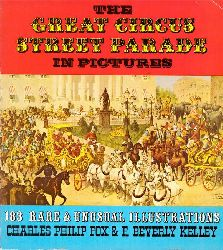 Fox, Charles Philip und F. Beverly Kelley  The Great Circus Street Parade in Pictures (183 Rare & Unusual Illustrations)