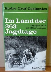 Csekonics, Endre Graf  Im Lande der 363 Jagdtage (Jagdpassion im alten Ungarn)