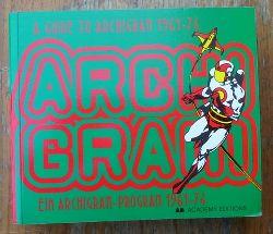 Crompton, Dennis (Herausgeber)  A guide to Archigram 1961 - 74 [to coincide with the Exhibition Archigram, Experimentelle Architektur 1961 - 74 at the Kunsthalle Wien, 11. Februar - 1. Mai 1994] = Ein Archigram-Programm 1961 - 74