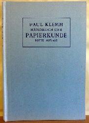 Klemm, Paul  Handbuch der Papierkunde (Zum Nachschlagen und zum Unterricht über Verwendung, Herstellung, Prüfung und Vertrieb von Papier)