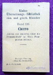 "Cicero  ""Lälius (de amicitia) über die Freundschaft"" an Titus Pomponius Atticus (S. 1-78, Schluß)"