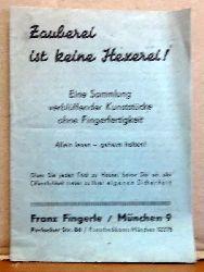 Fingerle, Franz  Zauberei ist keine Hexerei (Eine Sammlung verblüffender Kunststücke ohne Fingerfertigkeit. Allein lesen - geheim halten!)