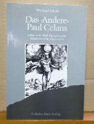 """Celan, Paul (d.i. Paul Anczel) und Michael Jakob  Das """"Andere"""" Paul Celans oder von den Paradoxien relationalen Dichtens"""