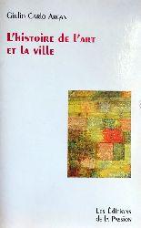 Argan, Giulio Carlo  L`Histoire de L`Art et la Ville (Crise, Cultur, Design)