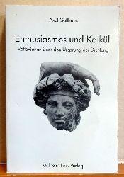 Gellhaus, Axel  Enthusiasmos und Kalkül (Reflexionen über den Ursprung der Dichtung)