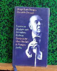 Borges, Jorge Luis und Osvaldo Ferrari  Lesen ist denken mit fremdem Gehirn (Gespräche über Bücher & Borges)