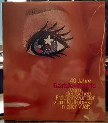 Metzger, Wolfram  40 Jahre Barbie-World (Vom deutschen Fräuleinwunder zum Kultobjekt in aller Welt)