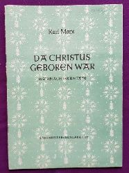 Marx, Karl  Da Christus geboren war (Weihnachtskantate über eine alte Weise für Altstimme, Flöte, Geige, Gambe (oder Violincello) und Cembalo (oder Orgel, oder Klavier)