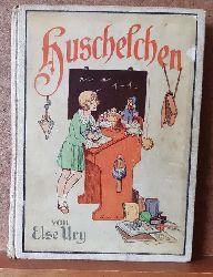 Ury, Else  Huschelchen und andere Schulmädelgeschichten (Erzählungen für Mädchen von 8 - 12 Jahren)