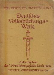 Deutsches Volksbildungswerk, (Arbeitsplan der Volksbildungsstätten Karlsruhe, Fünfter Kriegswinter 1943/44),