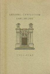 Lessing-Gymnasium Karlsruhe, (Festschrift zum 50jährigen Jubiläum unseres schulischen Lebens und Wirkens im Schulhause Sophienstraße 147, 1911-1961),