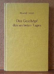 Boas, Franz  Das Geschöpf des sechsten Tages
