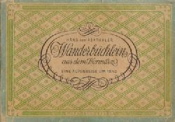 Perthaler, Hans von,  Wanderbüchlein aus dem Vormärz, (Eine Alpenreise um 1840)