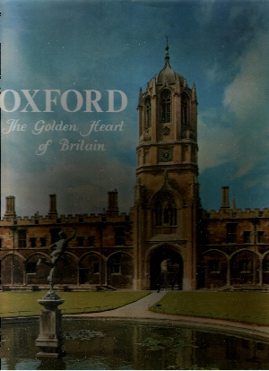 Hater, William; Oxford - The Golden Heart of Britain Foreword by Sir William Hayter, K.C.M.G., Warden of New College, Oxford