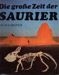 Steiner, Walter:  Die große Zeit der Saurier