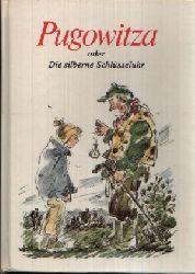 Wellm, Alfred: Pugowitza oder Die silberne Schlüsseluhr 4., neuillustrierte Auflage