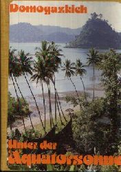 Domogazkich, Michail: Unter der Äquatorsonne In Indonesien erlebt 1. Auflage