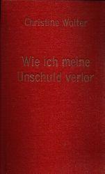 Wolter, Christine: Wie ich meine Unschuld verlor 3. Auflage