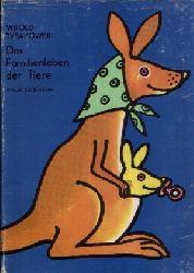 Tyrakowski, Witold;  Das Familienleben der Tiere Übersetzt aus dem Polnischen von Tadeusz Kachlak  Illustrationen von Jerzy Flisak