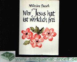Busch, Wilhelm:  Wer Jesus hat, ist wirklich frei Worte von Wilhelm Busch