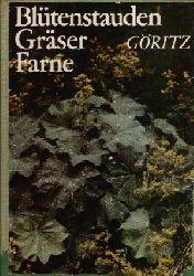 Göritz, Hermann: Blütenstauden,Gräser,Farne Eigenschaften,Ansprüche,Verwendung, 1. Auflage