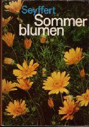 Seyffert, Willy;  Sommerblumen - Vorkommen und Verwendung, Gattungen, Arten und Sorten