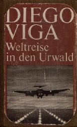 Viga, Diego:  Weltreise in den Urwald