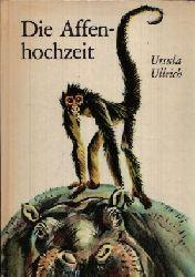 Ullrich, Ursula:  Die Affenhochzeit