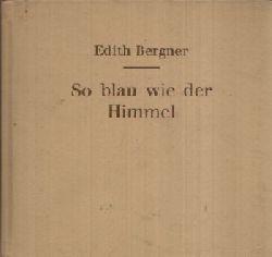 Berhner, Edith:  So blau wie der Himmel